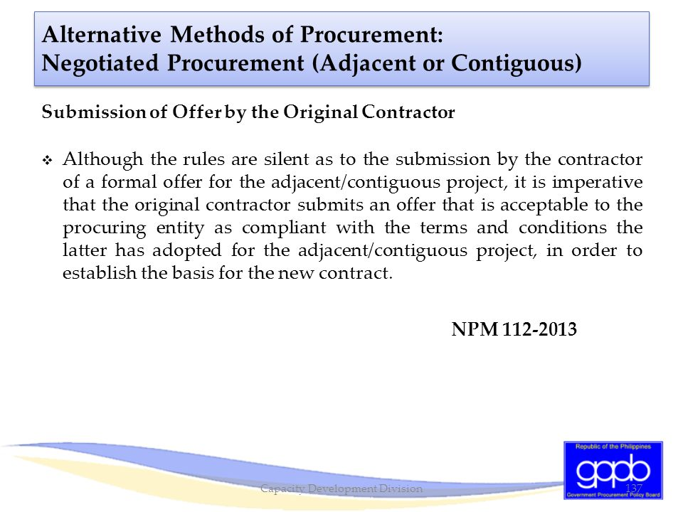 Alternative Methods of Procurement: Negotiated Procurement (Adjacent or Contiguous) Submission of Offer by the Original Contractor  Although the rule