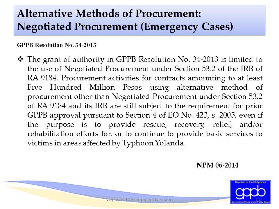 Alternative Methods of Procurement: Negotiated Procurement (Emergency Cases) GPPB Resolution No. 34-2013  The grant of authority in GPPB Resolution N