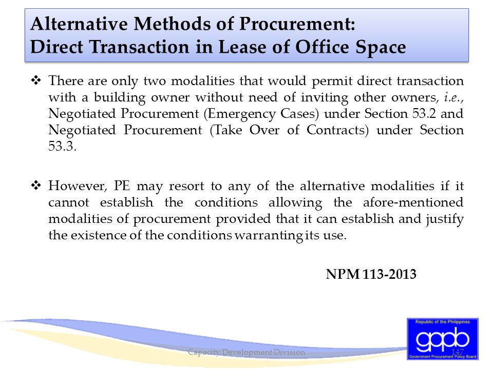 Alternative Methods of Procurement: Direct Transaction in Lease of Office Space  There are only two modalities that would permit direct transaction w