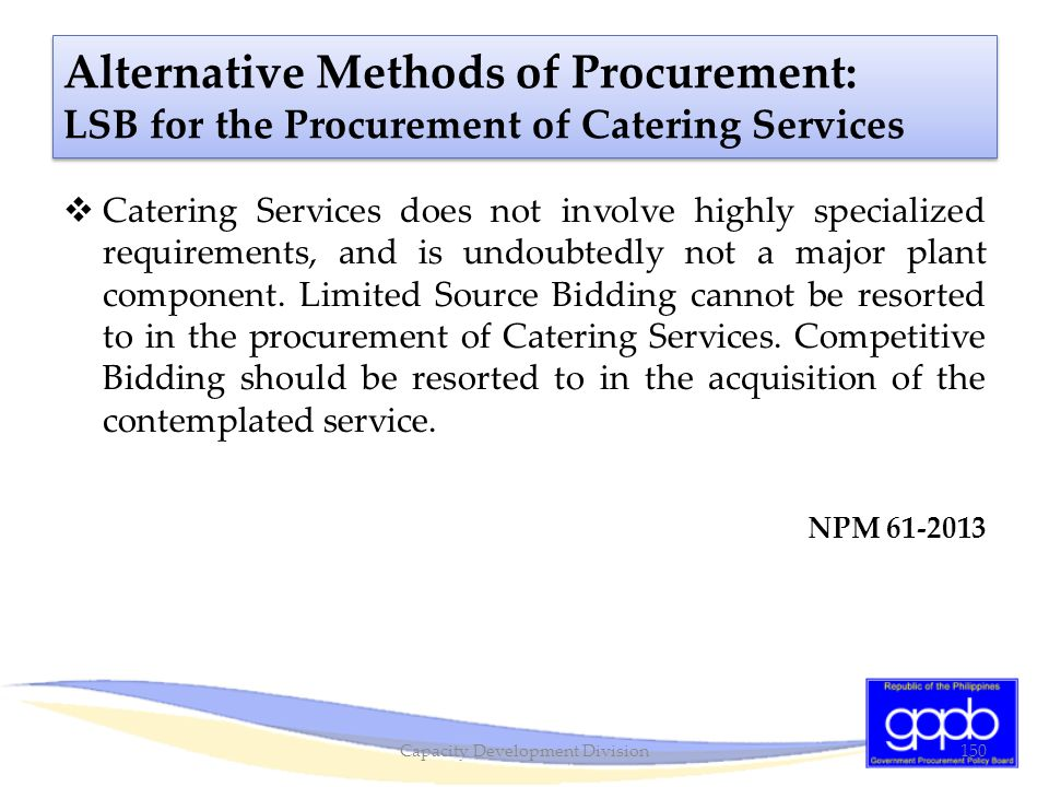  Catering Services does not involve highly specialized requirements, and is undoubtedly not a major plant component. Limited Source Bidding cannot be
