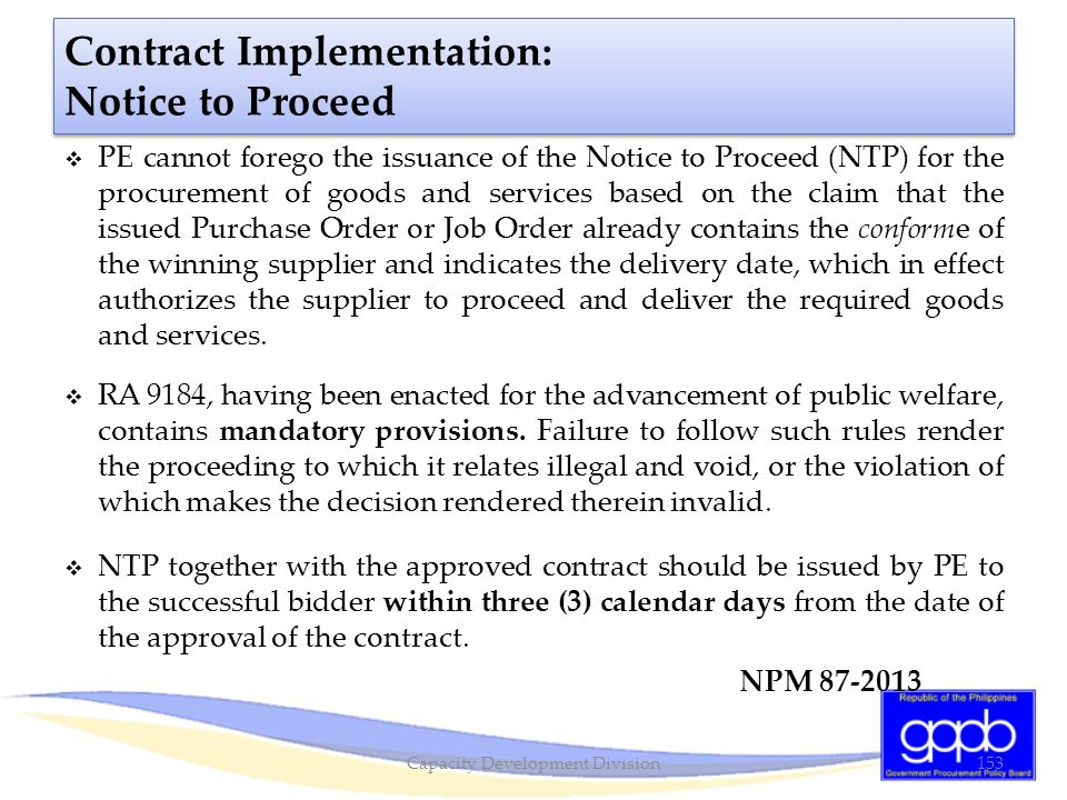 Contract Implementation: Notice to Proceed  PE cannot forego the issuance of the Notice to Proceed (NTP) for the procurement of goods and services ba