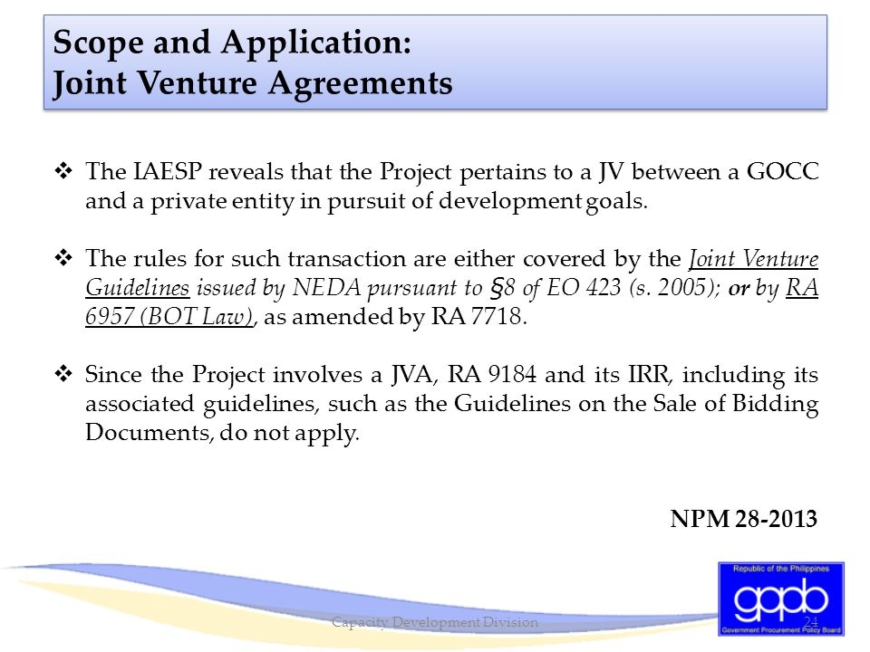 Scope and Application: Joint Venture Agreements  The IAESP reveals that the Project pertains to a JV between a GOCC and a private entity in pursuit o
