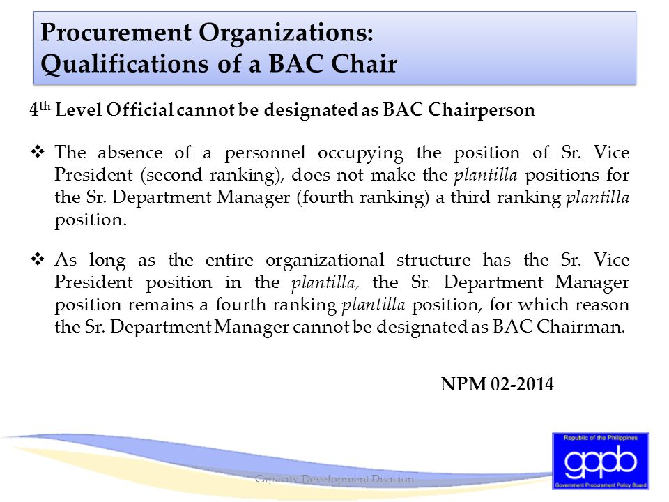 Procurement Organizations: Qualifications of a BAC Chair 4 th Level Official cannot be designated as BAC Chairperson  The absence of a personnel occu