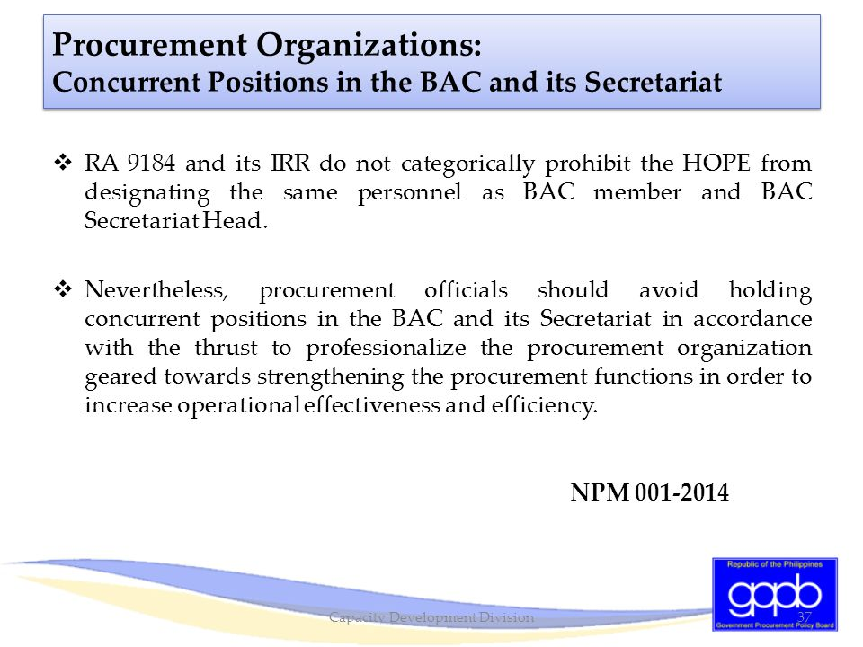 Procurement Organizations: Concurrent Positions in the BAC and its Secretariat  RA 9184 and its IRR do not categorically prohibit the HOPE from desig