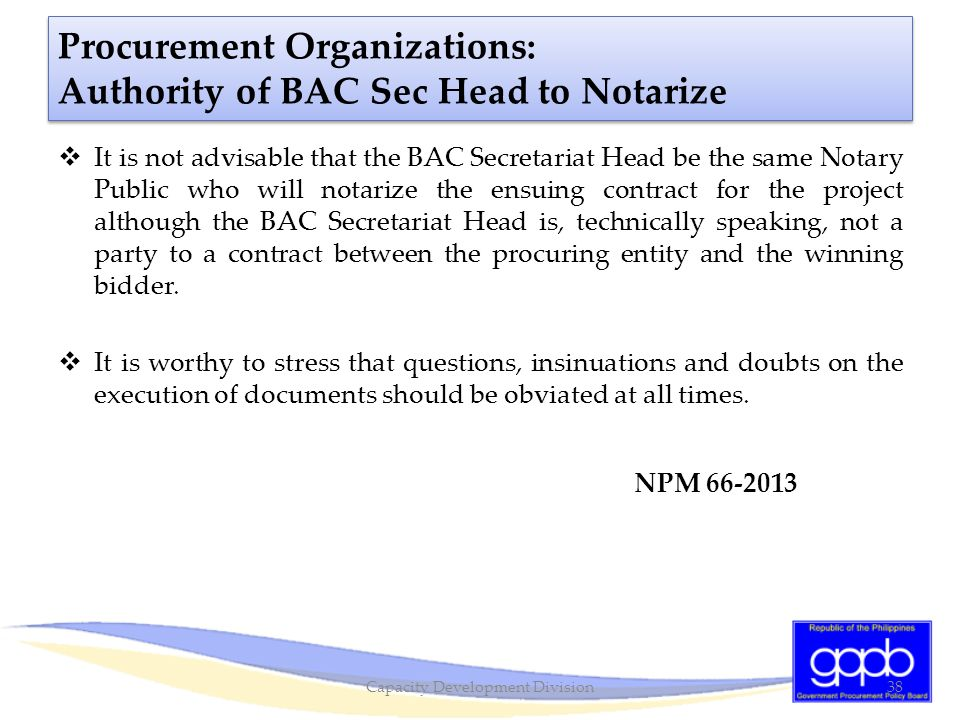 Procurement Organizations: Authority of BAC Sec Head to Notarize  It is not advisable that the BAC Secretariat Head be the same Notary Public who wil