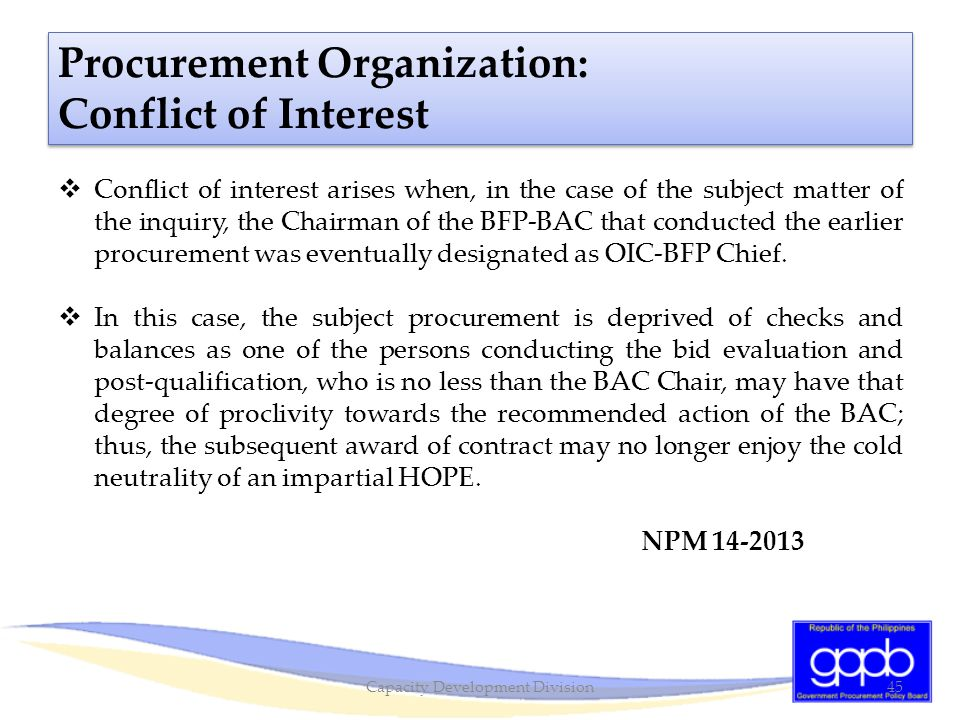  Conflict of interest arises when, in the case of the subject matter of the inquiry, the Chairman of the BFP-BAC that conducted the earlier procureme