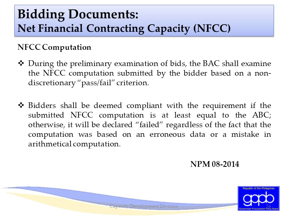 Bidding Documents: Net Financial Contracting Capacity (NFCC) NFCC Computation  During the preliminary examination of bids, the BAC shall examine the