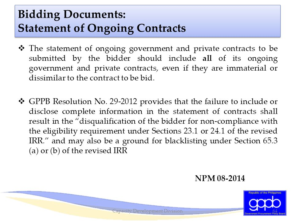 Bidding Documents: Statement of Ongoing Contracts  The statement of ongoing government and private contracts to be submitted by the bidder should inc