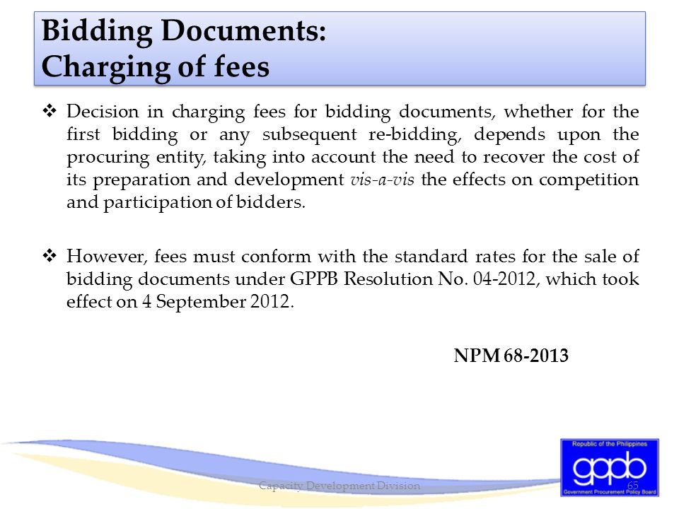 Bidding Documents: Charging of fees  Decision in charging fees for bidding documents, whether for the first bidding or any subsequent re-bidding, dep