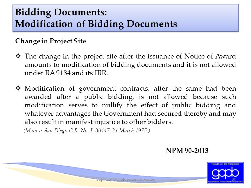 Bidding Documents: Modification of Bidding Documents Change in Project Site  The change in the project site after the issuance of Notice of Award amo