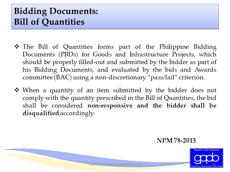 Bidding Documents: Bill of Quantities  The Bill of Quantities forms part of the Philippine Bidding Documents (PBDs) for Goods and Infrastructure Proj