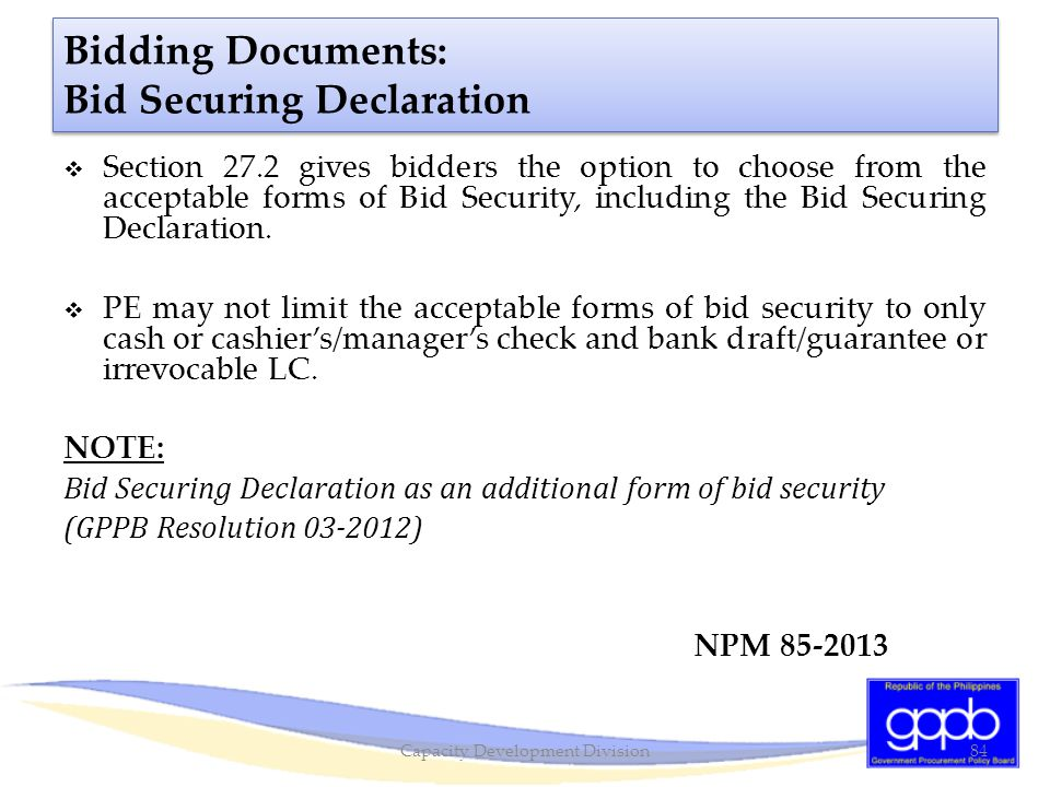 Bidding Documents: Bid Securing Declaration  Section 27.2 gives bidders the option to choose from the acceptable forms of Bid Security, including the