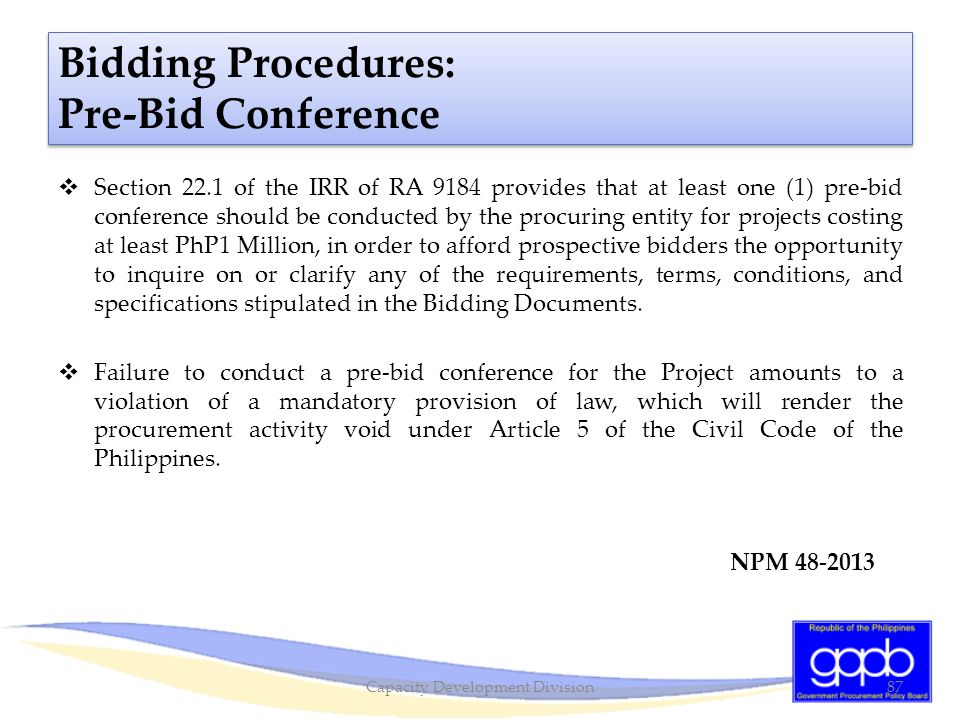 Section 22.1 of the IRR of RA 9184 provides that at least one (1) pre-bid conference should be conducted by the procuring entity for projects costin
