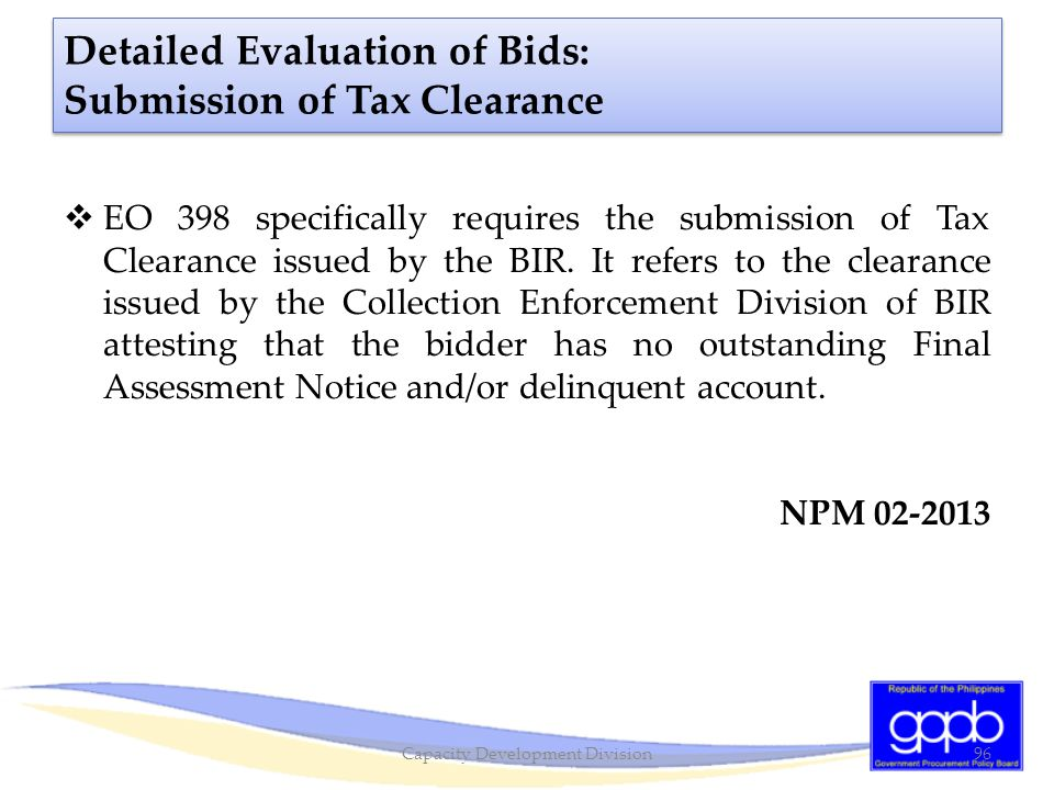 Detailed Evaluation of Bids: Submission of Tax Clearance  EO 398 specifically requires the submission of Tax Clearance issued by the BIR. It refers t