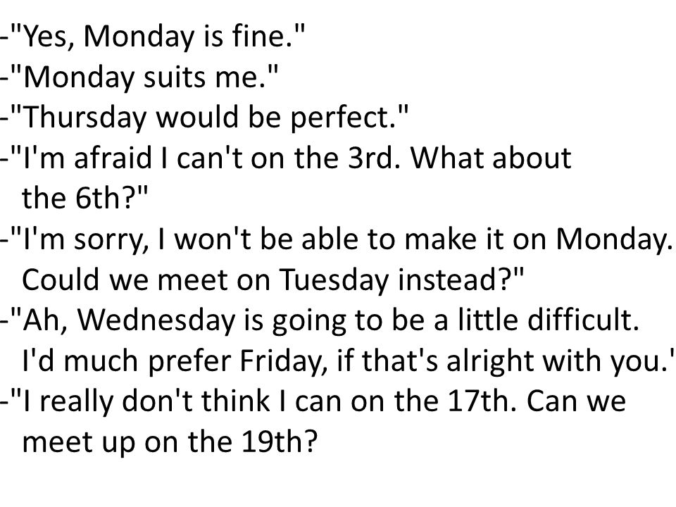 - Yes, Monday is fine. - Monday suits me. - Thursday would be perfect. - I m afraid I can t on the 3rd.