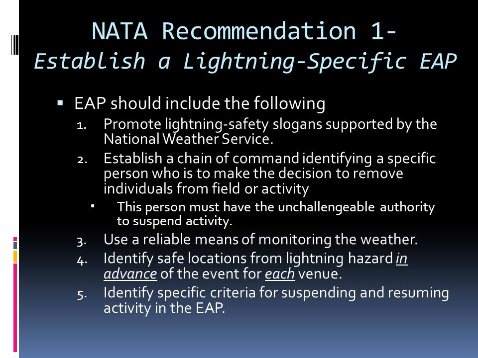 NATA Recommendation 1- Establish a Lightning-Specific EAP  EAP should include the following 1. Promote lightning-safety slogans supported by the Nati