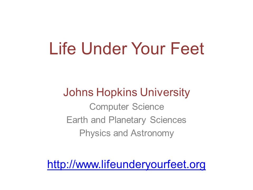Today Introduce Life Under Your Feet Show some data Our current goals and future directions