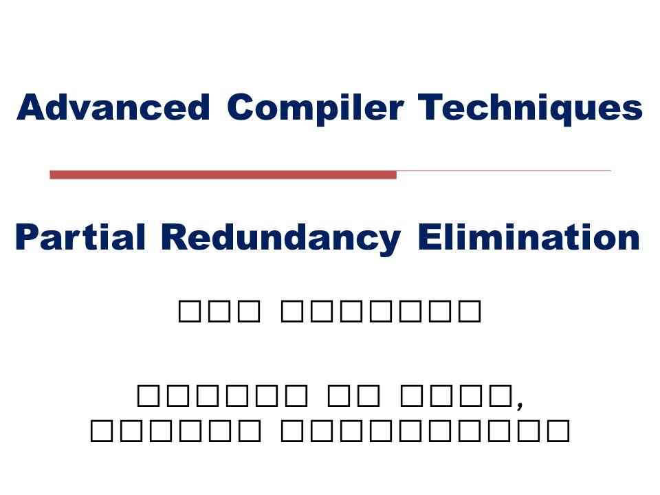 Advanced Compiler Techniques LIU Xianhua School of EECS, Peking University Partial Redundancy Elimination