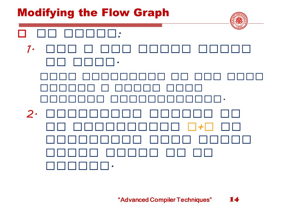 14 Modifying the Flow Graph  We could : 1. Add a new block along an edge.