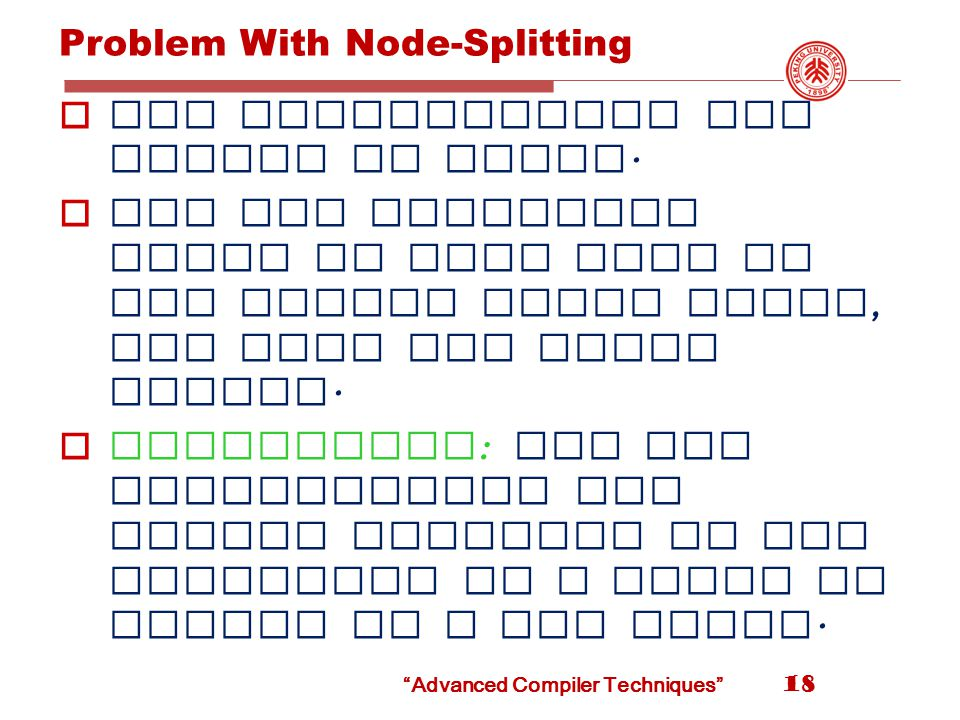 Advanced Compiler Techniques Problem With Node-Splitting  Can exponentiate the number of nodes.