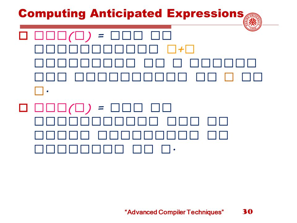Computing Anticipated Expressions  Use ( B ) = set of expressions x + y evaluated in B before any assignment to x or y.