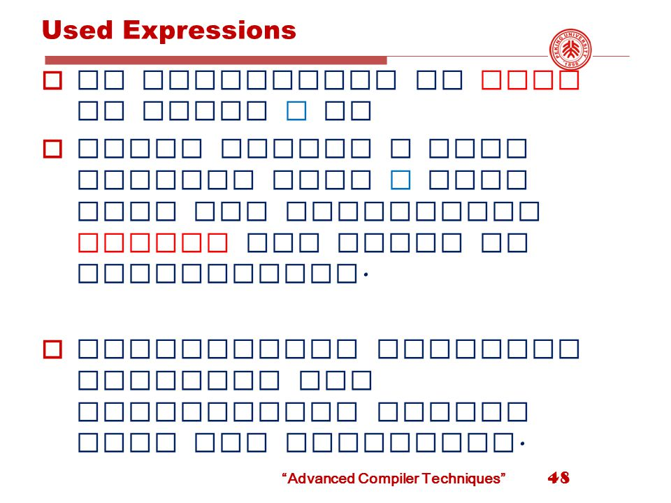 Used Expressions  An expression is used at point p if  There exists a path leading from p that uses the expression before the value is reevaluated.