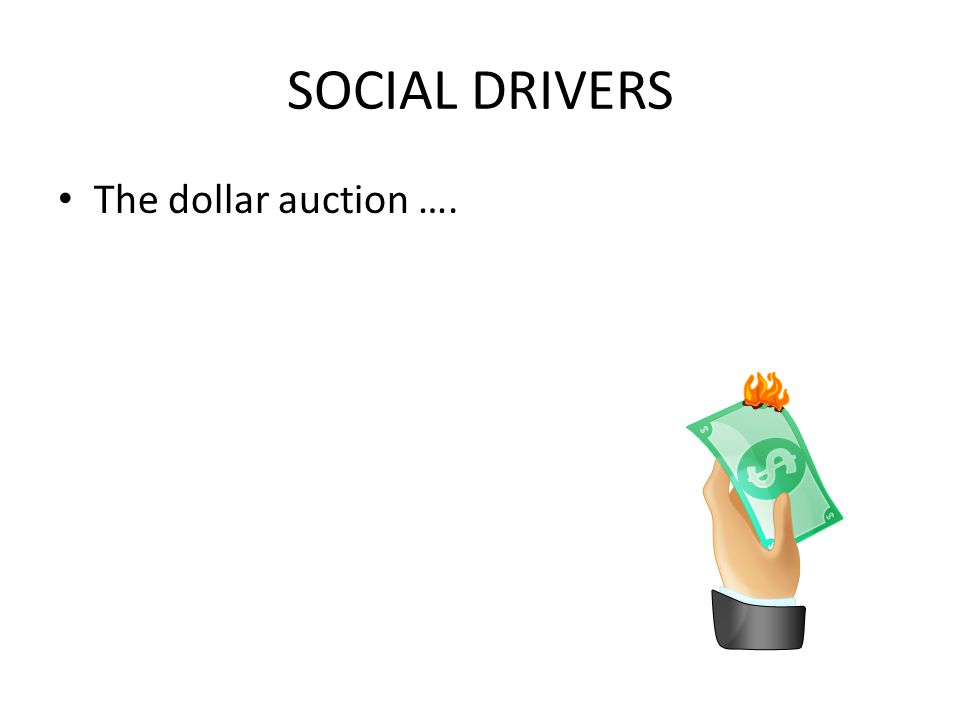 SOCIAL DRIVERS The dollar auction ….