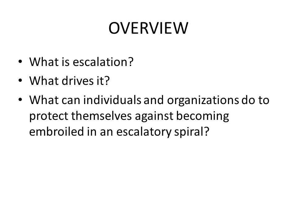 OVERVIEW What is escalation.What drives it.