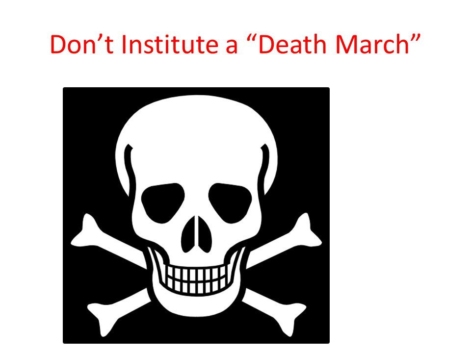 Don't Institute a Death March