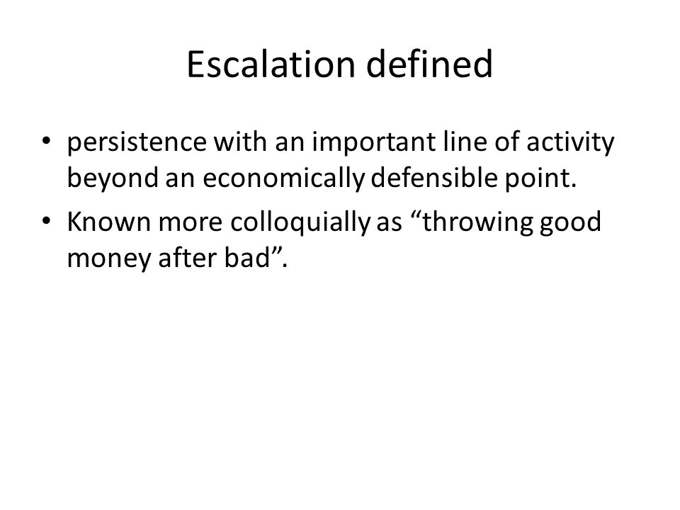 Escalation defined persistence with an important line of activity beyond an economically defensible point.