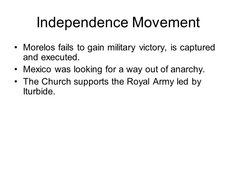 Independence Movement Morelos fails to gain military victory, is captured and executed.