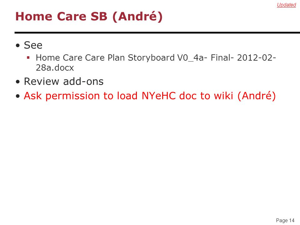 Page 14 Home Care SB (André) See  Home Care Care Plan Storyboard V0_4a- Final- 2012-02- 28a.docx Review add-ons Ask permission to load NYeHC doc to wiki (André) Updated