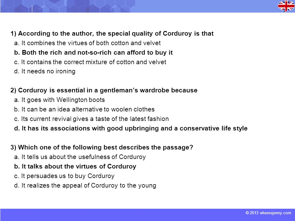 © 2013 wheresjenny.com 1) According to the author, the special quality of Corduroy is that a. It combines the virtues of both cotton and velvet b. Bot