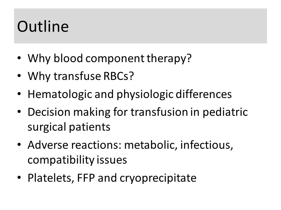 Outline Why blood component therapy. Why transfuse RBCs.