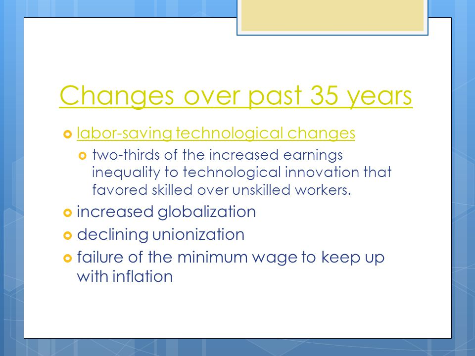 Changes over past 35 years  labor-saving technological changes labor-saving technological changes  two-thirds of the increased earnings inequality t