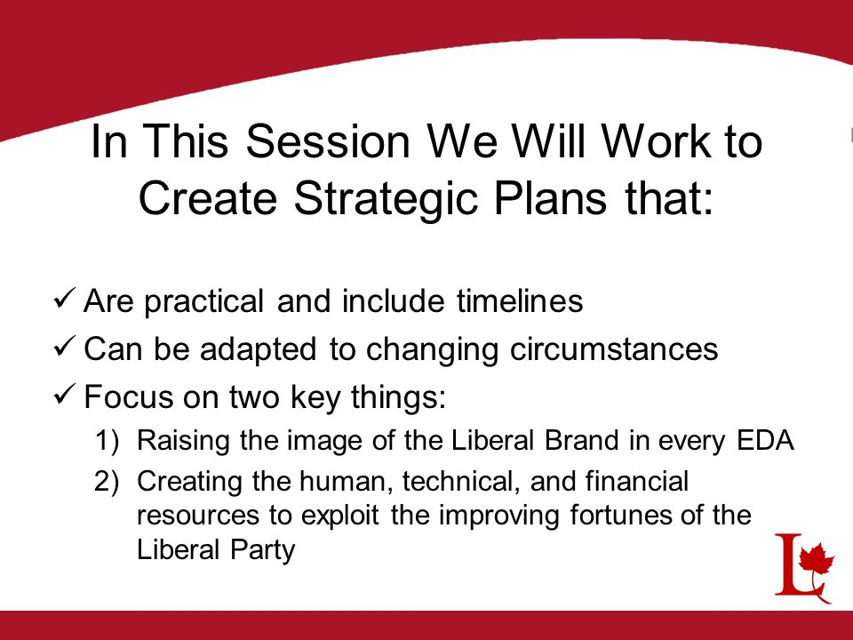 In This Session We Will Work to Create Strategic Plans that: Are practical and include timelines Can be adapted to changing circumstances Focus on two