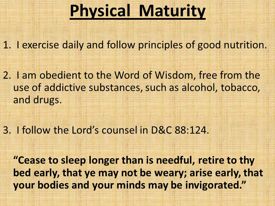 Physical Maturity 1. I exercise daily and follow principles of good nutrition.