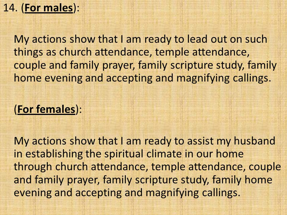 14. (For males): My actions show that I am ready to lead out on such things as church attendance, temple attendance, couple and family prayer, family