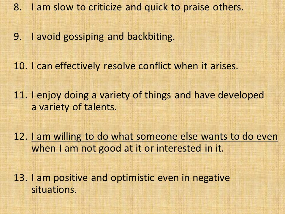 8. I am slow to criticize and quick to praise others.
