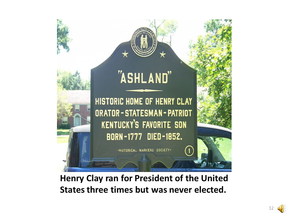 Ashland was the home of Henry Clay who was deeply admired by Abraham Lincoln. 11