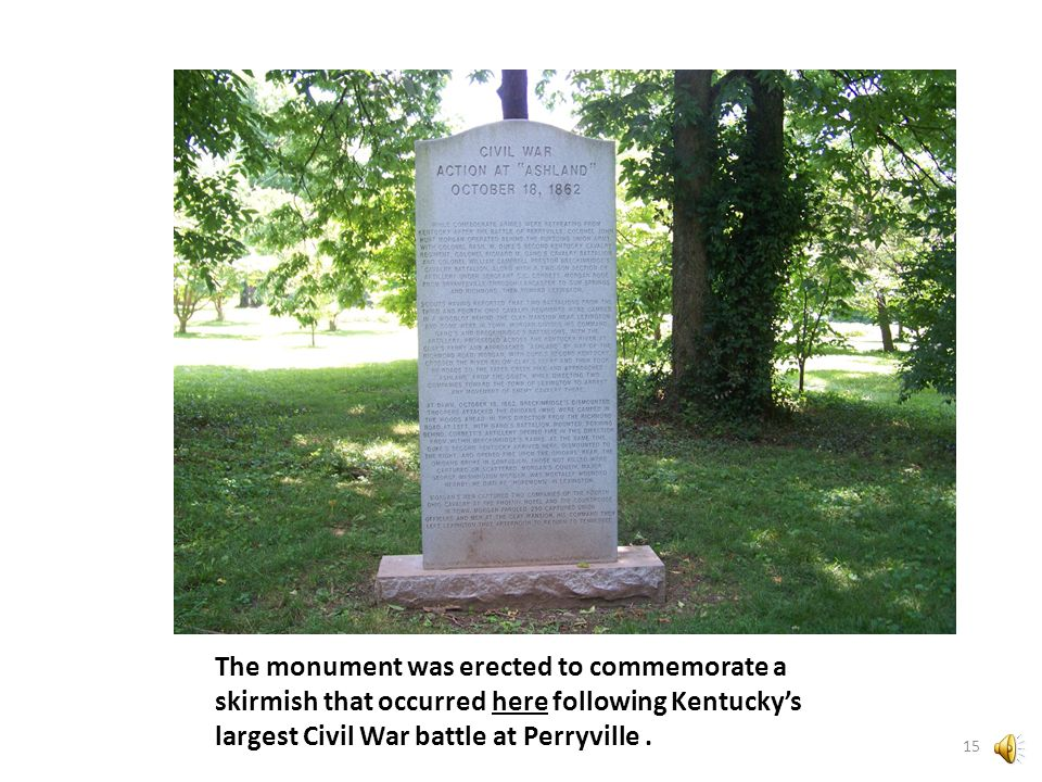 A Civil War monument is located in the backyard at Ashland. 14
