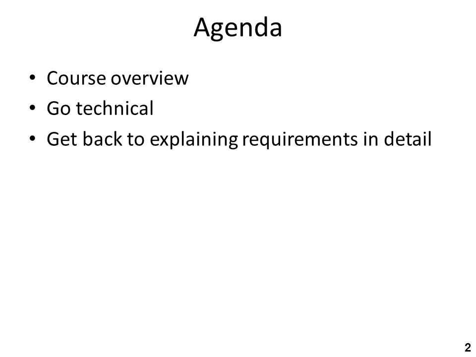 Agenda Course overview Go technical Get back to explaining requirements in detail 2