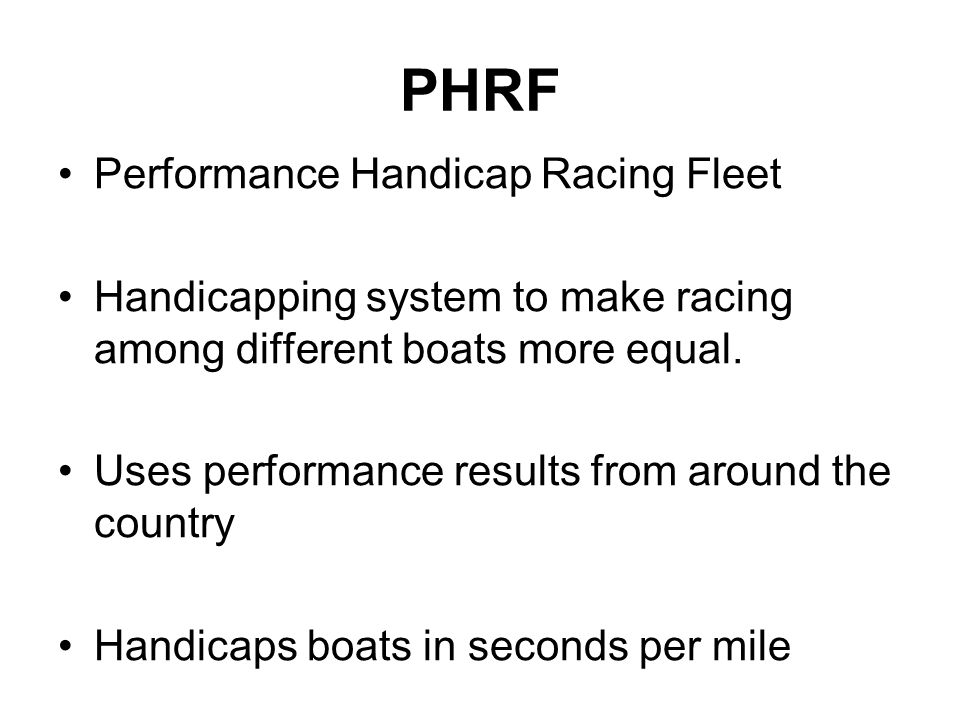 PHRF Performance Handicap Racing Fleet Handicapping system to make racing among different boats more equal.