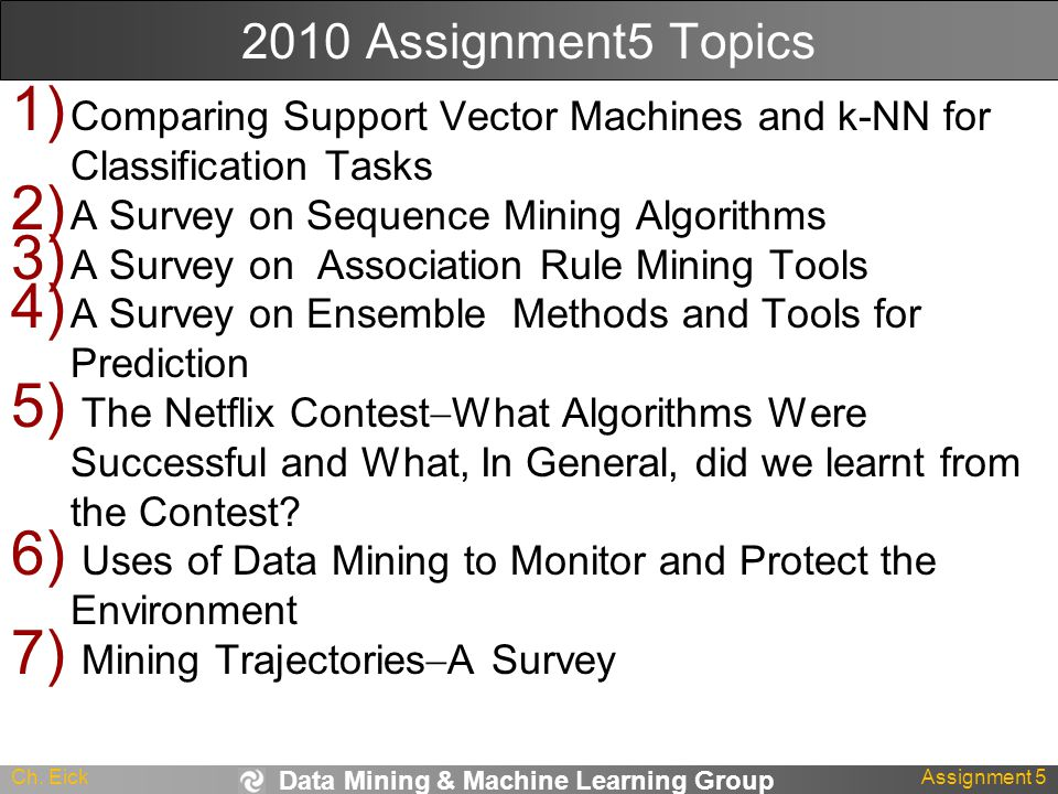 Data Mining & Machine Learning Group Ch. EickAssignment 5 2010 Assignment5 Topics 1) Comparing Support Vector Machines and k-NN for Classification Tas