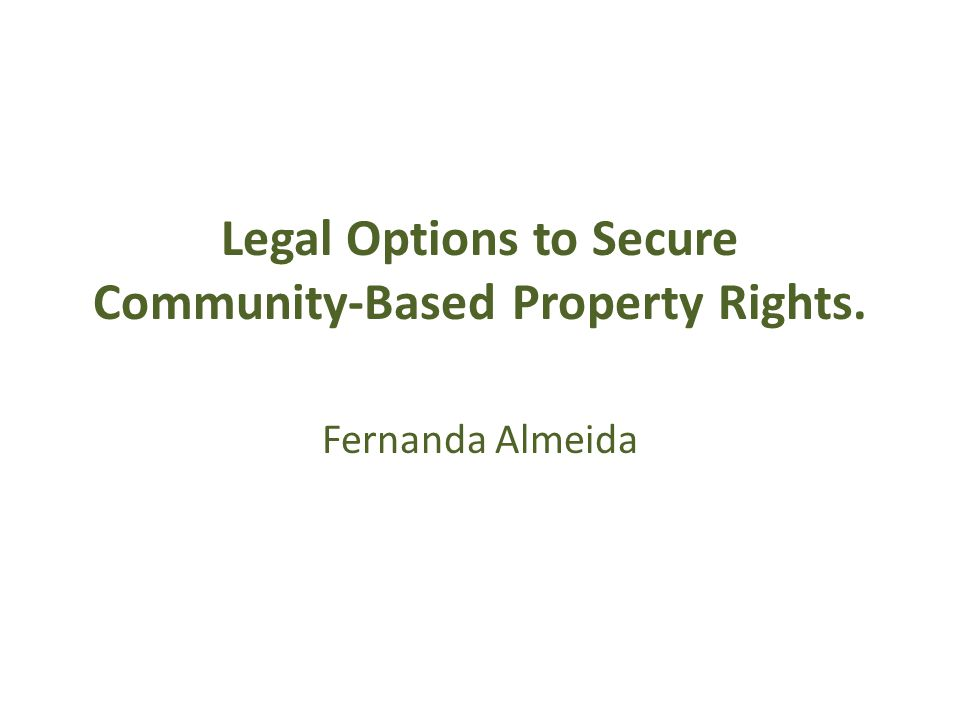 Legal Options to Secure Community-Based Property Rights. Fernanda Almeida