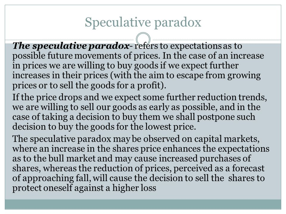 Speculative paradox The speculative paradox- refers to expectations as to possible future movements of prices.
