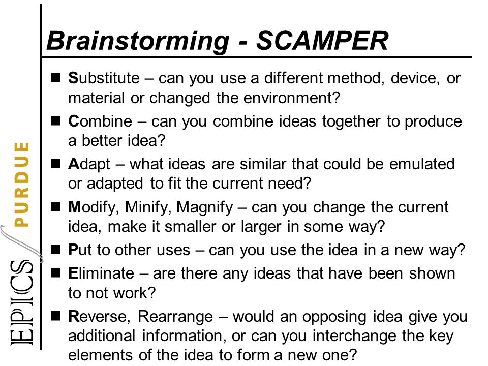 Brainstorming - SCAMPER Substitute – can you use a different method, device, or material or changed the environment.
