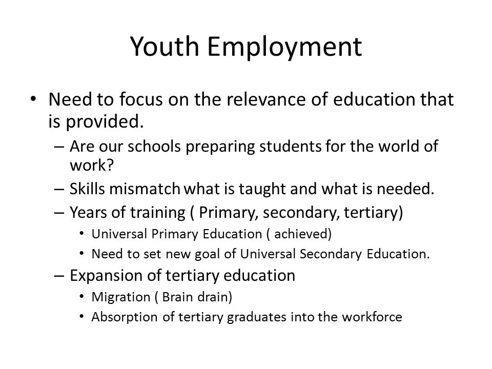 Youth Employment Need to focus on the relevance of education that is provided.