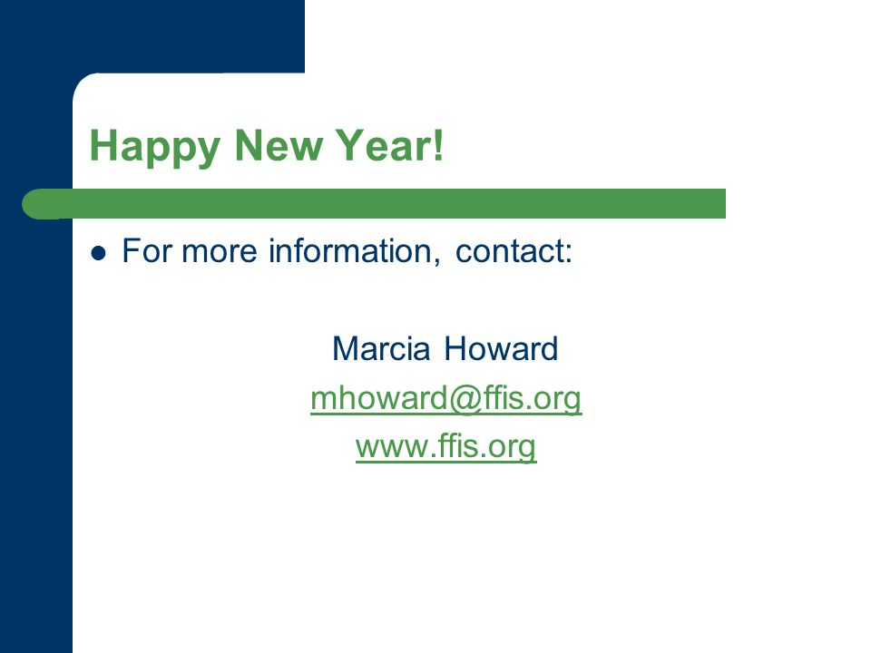 Happy New Year! For more information, contact: Marcia Howard mhoward@ffis.org www.ffis.org