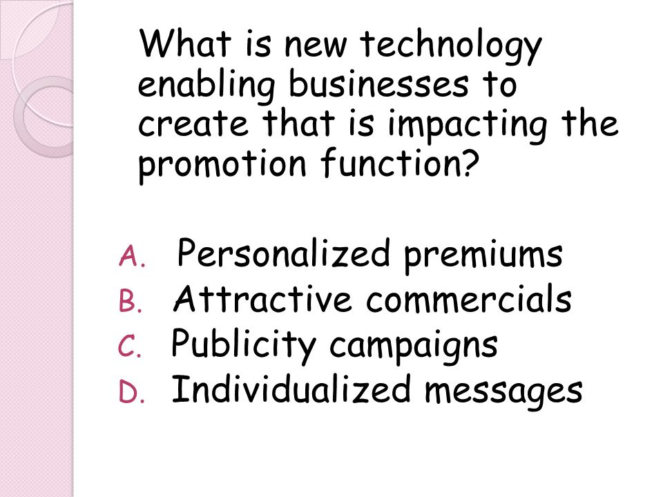 What is new technology enabling businesses to create that is impacting the promotion function? A. Personalized premiums B. Attractive commercials C. P